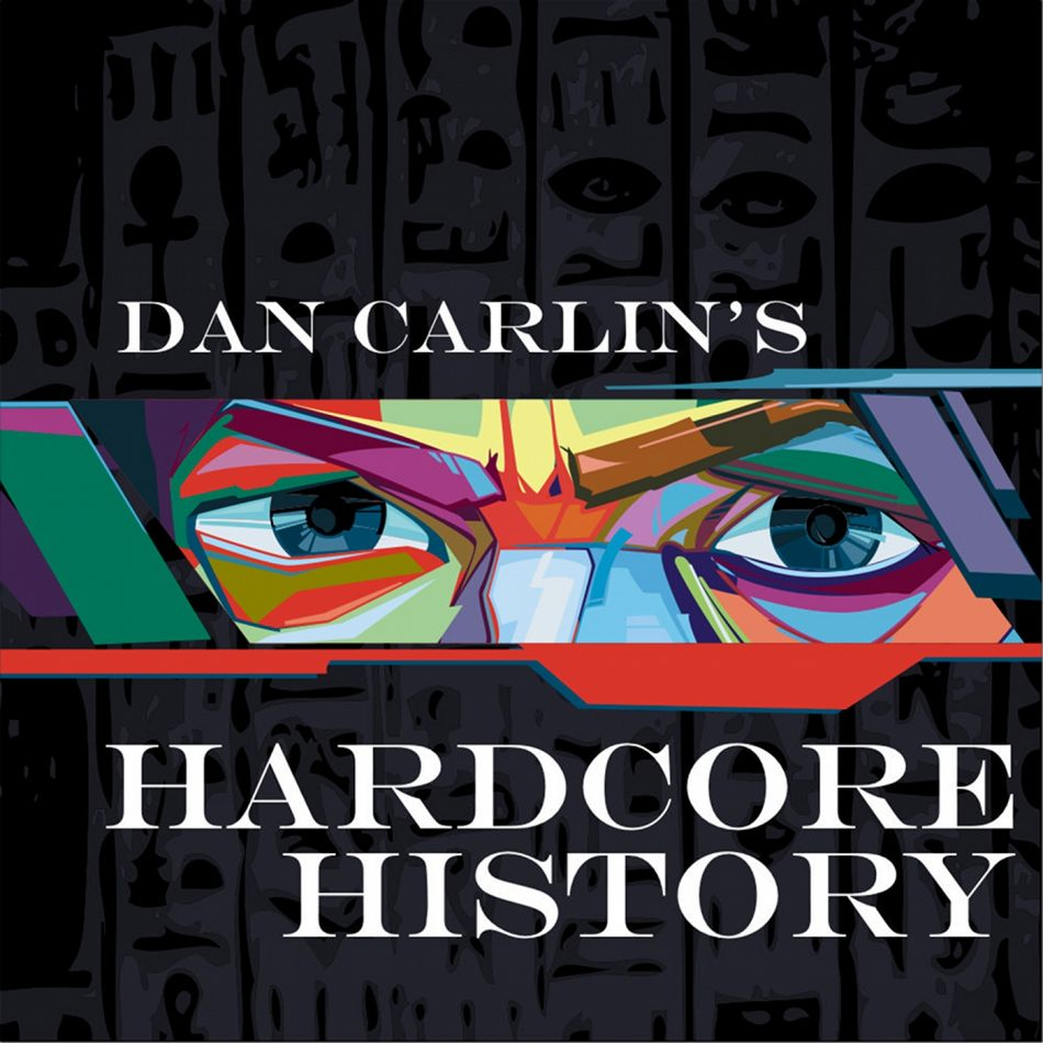 Dan Carlin´s Hardcore History podcast