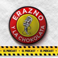Erazno y La Chokolata El Podcast