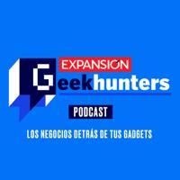 Geek Hunters: Los negocios detrás de tus gadgets podcast