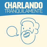 Charlando Tranquilamente podcast