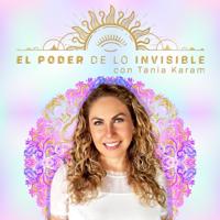 El Poder de lo Invisible con Tania Karam podcast