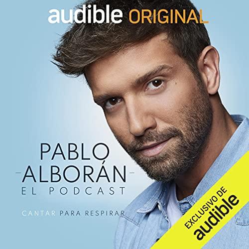 Pablo Alborán: cantar para respirar podcast